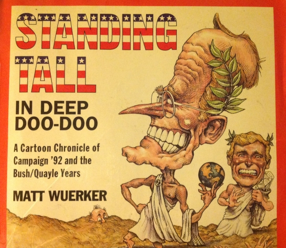 "From ""Standing Tall in Deep Doo-Doo: A Cartoon Chronical of the Campaign '92 and the Bush/Quayle Years"""