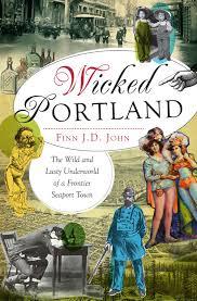 Wicked Portland by Finn J.D. John